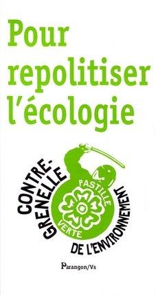 Livre repolitiser l'écologie le contre grenelle de l'environnement