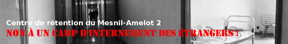 Non au camp d'internement du Mesnil Amelot 2 centre de rétention